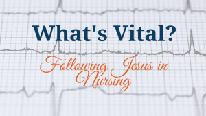 What's Vital? | Nurses Christian Fellowship