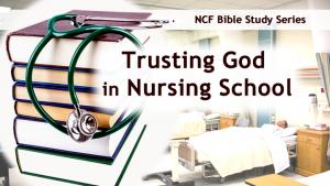 Trusting God In Nursing School Nurses Christian Fellowship