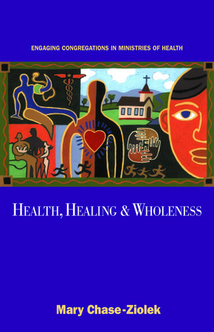 Health, Healing and Wholeness: Engaging Congregations in Ministires of Health